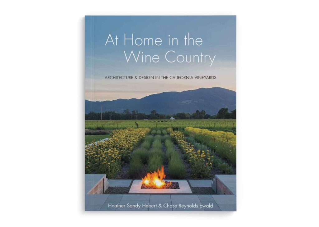 """""""At Home in the Wine Country: Architecture & Design in the California Vineyards"""""""